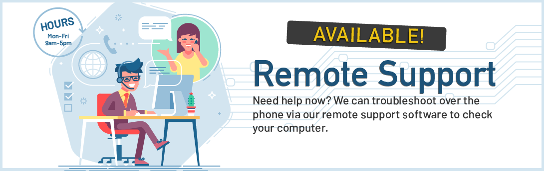 Remote support available! Call us now!